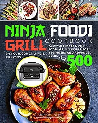 Ninja Foodi Grill Cookbook: Tasty Ultimate Ninja Foodi Grill Recipes for Beginners and Advanced Users   Easy Outdoor Grilling & Air Frying