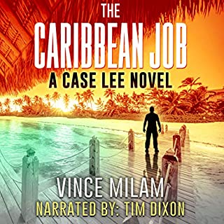 The Caribbean Job     A Case Lee Novel, Book 3              Written by:                                                                                                                                 Vince Milam                               Narrated by:                                                                                                                                 Tim H. Dixon                      Length: 9 hrs and 38 mins     Not rated yet     Overall 0.0