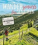 Wandergenuss: Die schönsten Wanderziele für Senioren in Deutschland.: Wanderführer für einfache Touren und Wanderungen mit wenig Steigung (Lust auf ...)