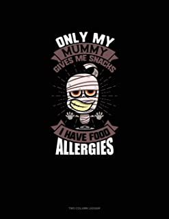 Only My Mummy Gives Me Snacks I Have Food Allergies: Two Column Ledger