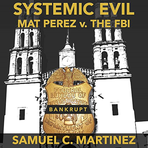 Systemic Evil: Mat Perez v. the FBI audiobook cover art