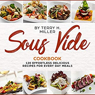 Sous Vide Cookbook: 120 Effortless Delicious Recipes for Crafting Restaurant     Quality Meals Every Day (The Best Under Vacuum Guide for Low Temperature Precision Cooking Made Easy at Home)              By:                                                                                                                                 Terry H. Miller                               Narrated by:                                                                                                                                 Al Moulliet                      Length: 4 hrs and 1 min     Not rated yet     Overall 0.0