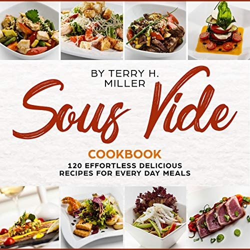 Sous Vide Cookbook: 120 Effortless Delicious Recipes for Crafting Restaurant cover art