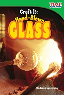 Teacher Created Materials - TIME For Kids Informational Text: Craft It: Hand-Blown Glass - Grade 2 - Guided Reading Level K