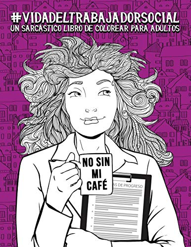 Vida del trabajador social: Un sarcástico libro de colorear para adultos: Un libro antiestrés para trabajadores sociales y estudiantes de trabajo social