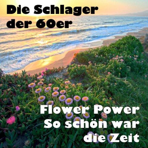 Die Schlager der 60er - Flower Power - So schön war die Zeit