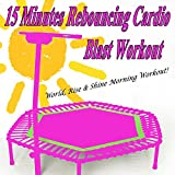 15 Minutes Rebouncing Trampoline Cardio Blast Workout & DJ Mix (World, Rise & Shine Morning...