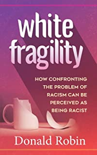 White Fragility: How Confronting The Problem of Racism can be Perceived as being Racist