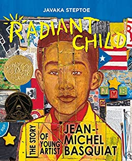 Radiant Child: The Story of Young Artist Jean-Michel Basquiat by [Javaka Steptoe]