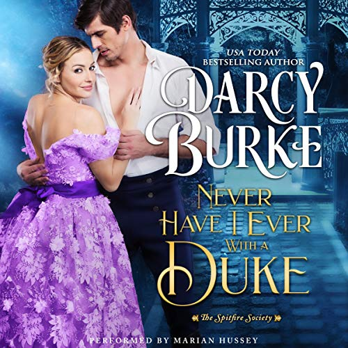 Never Have I Ever with a Duke: The Spitfire Society, Book 1