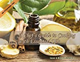A Chef's Guide to Cooking with Essential Oils (With Oil Conversion Chart)