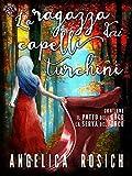 La ragazza dai capelli turchini, Romanzo rosa fantasy: Una romantica storia d'amore e avventura,...