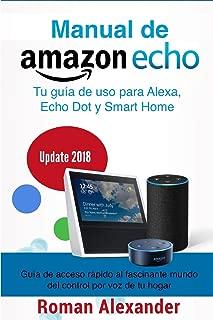 Manual de Amazon Echo: Tu guía de uso para Alexa, Echo Dot y Smart Home (Sistema Smart Home) (Spanish Edition)