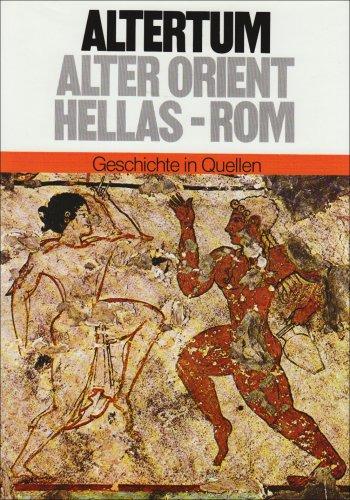 Geschichte in Quellen / Altertum: Alter Orient - Hellas - Rom
