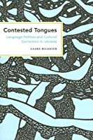 Contested Tongues: Language Politics And Cultural Correction in Ukraine (Culture And Society After Socialism)
