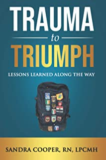 Trauma to Triumph: Lessons Learned Along The Way