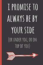 I promise to always be by yourside(or under you, or on top of you): a funny lined notebook. Blank novelty journal, perfect as a gift (& better than a card) for your amazing partner! Lined paper