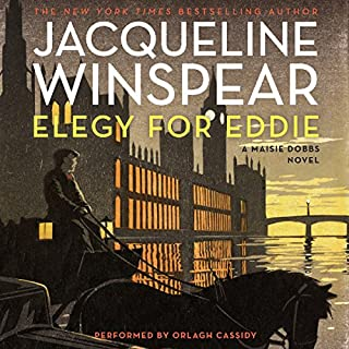 Elegy for Eddie     A Maisie Dobbs Novel, Book 9              Written by:                                                                                                                                 Jacqueline Winspear                               Narrated by:                                                                                                                                 Orlagh Cassidy                      Length: 10 hrs and 10 mins     4 ratings     Overall 4.8