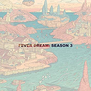 Fever Dream: Season 3