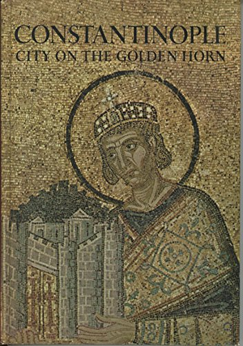 Constantinople: City on the Golden Horn, (A Horizon caravel book)