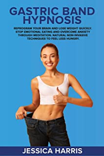Gastric Band Hypnosis: Reprogram Your Brain and Lose Weight Quickly. Stop Emotional Eating and Overcome Anxiety Through Me...