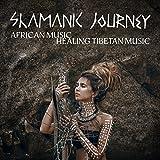 Shamanic Journey: African Music, Healing Tibetan Music, Chinese Melodies