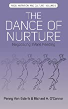 The Dance of Nurture: Negotiating Infant Feeding (Food, Nutrition, and Culture (6))