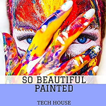 So Beautiful Painted Tech House