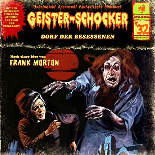 Dorf der Besessenen     Geister-Schocker 32              By:                                                                                                                                 Frank Morton                               Narrated by:                                                                                                                                 Jaron Löwenberg,                                                                                        Victoria Sturm,                                                                                        Jörg Ade,                   and others                 Length: 52 mins     Not rated yet     Overall 0.0
