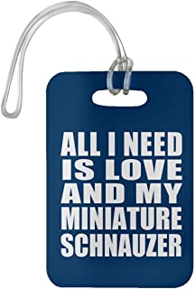 All I Need is Love and My Miniature Schnauzer - Luggage Tag Bag-gage Suitcase Tag Durable - Dog Pet Owner Lover Friend Memorial Royal Birthday Anniversary Valentine's Day Easter