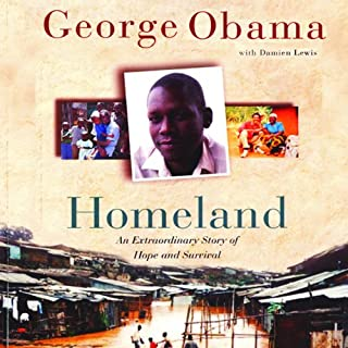 Homeland     An Extraordinary Story of Hope and Survival              Written by:                                                                                                                                 George Obama,                                                                                        Damien Lewis                               Narrated by:                                                                                                                                 Dion Graham                      Length: 9 hrs and 30 mins     Not rated yet     Overall 0.0