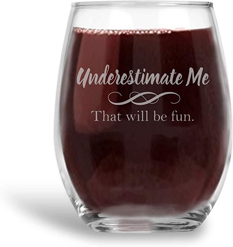 Underestimate Me That Will Be Fun Stemless Wine Glass Gift For Her 21 Oz