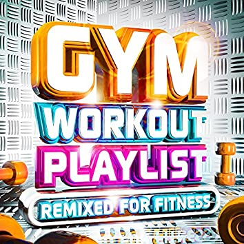 Gym Workout Playlist - Remixed for Fitness