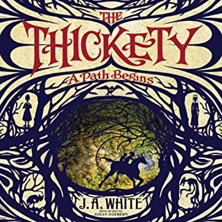 The Thickety     A Path Begins               By:                                                                                                                                 J. A. White                               Narrated by:                                                                                                                                 Susan Duerden                      Length: 8 hrs and 48 mins     1 rating     Overall 4.0