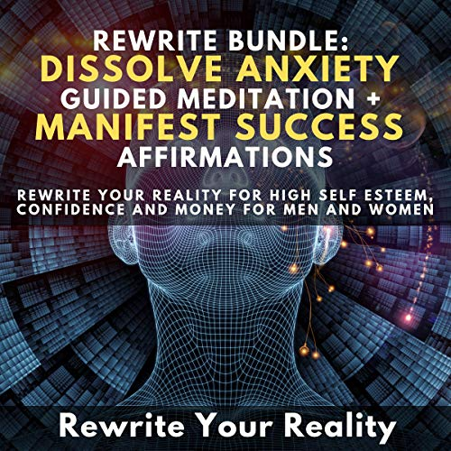 Rewrite Bundle: Dissolve Anxiety Guided Meditation + Manifest Success Affirmations cover art