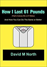 How I lost 61 Pounds (Practical Solutions Book 1)