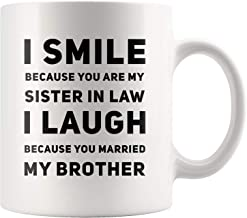 I Smile Because You Are My Sister In Law I Laugh Because You Married My Brother Wedding And Birthday Gifts For Sister In Law Mug 11 oz