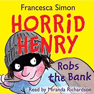 Horrid Henry Robs the Bank                   By:                                                                                                                                 Francesca Simon                               Narrated by:                                                                                                                                 Miranda Richardson                      Length: 1 hr and 16 mins     94 ratings     Overall 4.2