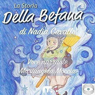 La storia della Befana                   Di:                                                                                                                                 Nadia Cavallo                               Letto da:                                                                                                                                 Mariangela Moccia                      Durata:  16 min     6 recensioni     Totali 4,8