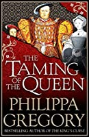 The Taming of the Queen by Philippa Gregory(2016-02-25)