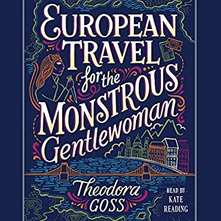 European Travel for the Monstrous Gentlewoman                   By:                                                                                                                                 Theodora Goss                               Narrated by:                                                                                                                                 Kate Reading                      Length: 24 hrs and 27 mins     42 ratings     Overall 4.6