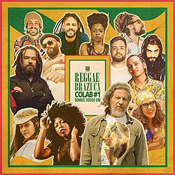 Reggae Brazuca Colab #1: Somos Todos Um
