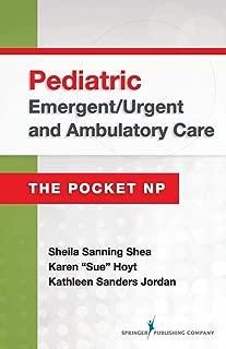 Pediatric Emergent/Urgent and Ambulatory Care: The Pocket NP