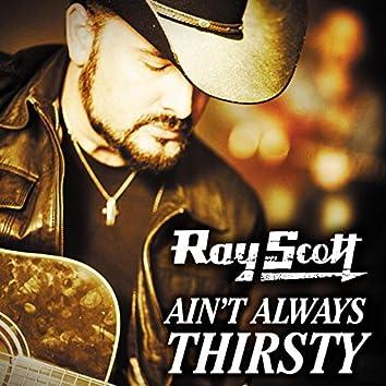 Ain't Always Thirsty