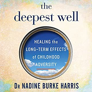 The Deepest Well     Healing the Long-Term Effects of Childhood Adversity              By:                                                                                                                                 Dr Nadine Burke Harris                               Narrated by:                                                                                                                                 Dr Nadine Burke Harris                      Length: 10 hrs and 20 mins     6 ratings     Overall 4.7