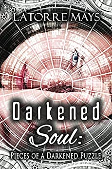 Darkened Soul: Pieces of a Darkened Puzzle: (A Darkened Story Collection) by [LaTorre Mays, Laura Gordon at The Book Cover Machine]