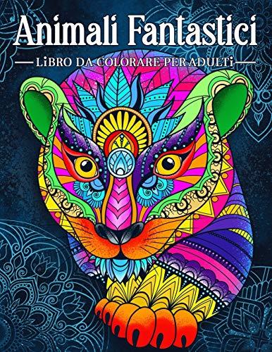 Animali Fantastici: Un libro da colorare antistress per adulti con animali nello stile di un mandala.