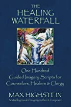The Healing Waterfall: 100 Guided Imagery Scripts for Counselors, Healers & Clergy (1)