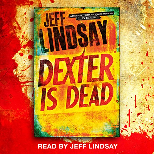Dexter Is Dead Audiobook By Jeff Lindsay cover art