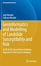Geoinformatics and Modelling of Landslide Susceptibility and Risk: An RS & GIS-based Model Building Approach in the Eastern Himalaya (Environmental Science and Engineering)